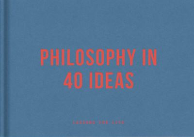 Philosophy in 40 ideas: From Aristotle to Zhong by School of Life The