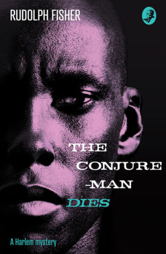 The Conjure-Man Dies: A Harlem Mystery by Rudolph Fisher