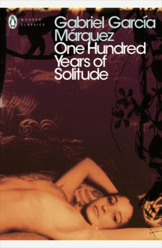 One Hundred Years Of Solitude by Gabriel Marquez