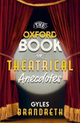 The Oxford book of theatrical anecdotes by Gyles Daubeney Brandreth