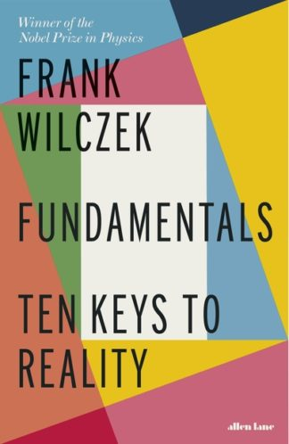 Fundamentals: Ten Keys to Reality by Frank Wilczek