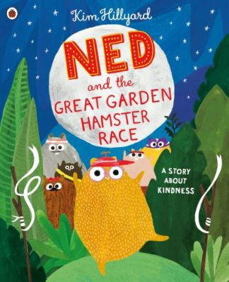 Ned and the Great Garden Hamster Race: a story about kindness by Kim Hillyard