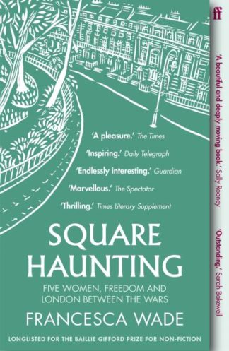 Square Haunting: Five Women, Freedom and London Between the Wars by Francesca Wade