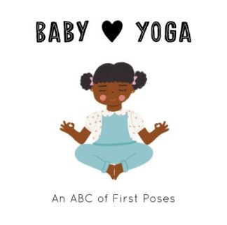 Baby Loves Yoga: An ABC of First Poses by Isabel Serna
