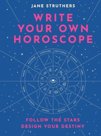 Write Your Own Horoscope: Follow the Stars, Design Your Destiny by Jane Struthers