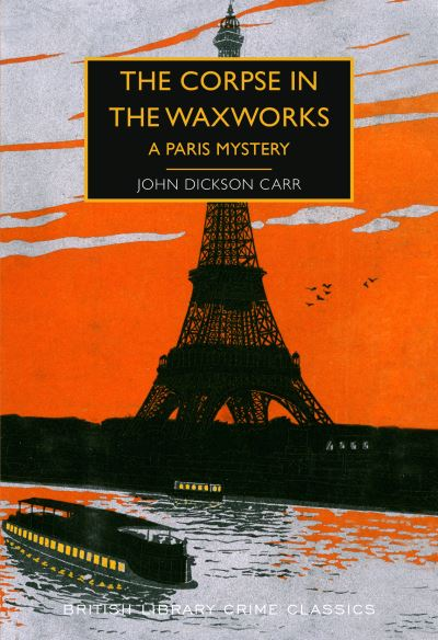 The Corpse in the Waxworks: A Paris Mystery by John Dickson Carr