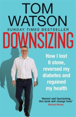 Downsizing: How I lost 8 stone, reversed my diabetes and regained my health - TH by Tom Watson