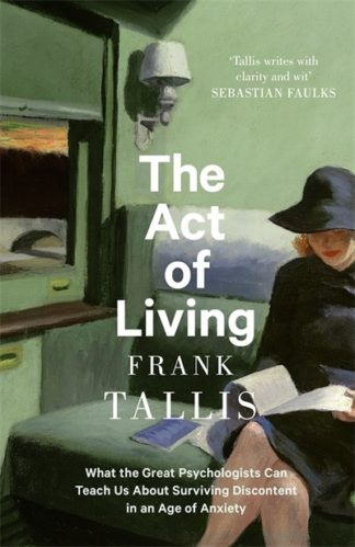 The Act of Living: What the Great Psychologists Can Teach Us About Surviving Dis by Frank Tallis