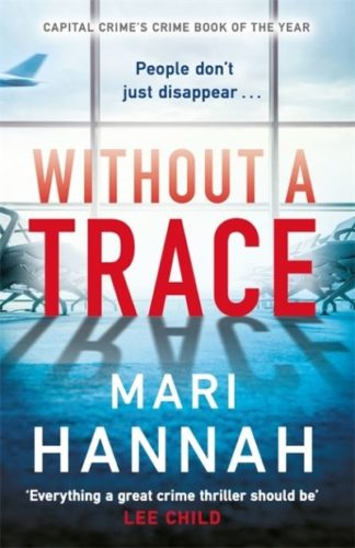 Without a Trace: Capital Crime's Crime Book of the Year by Mari Hannah
