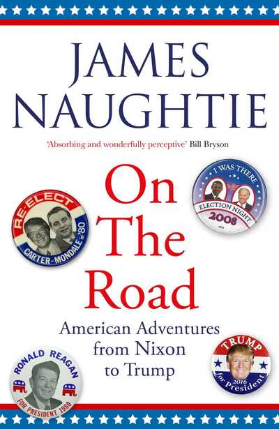 On the Road: Adventures from Nixon to Trump by James Naughtie