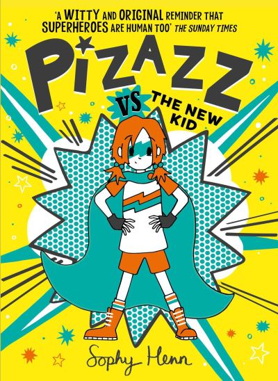Pizazz vs the New Kid: The super awesome new superhero series! by Sophy Henn