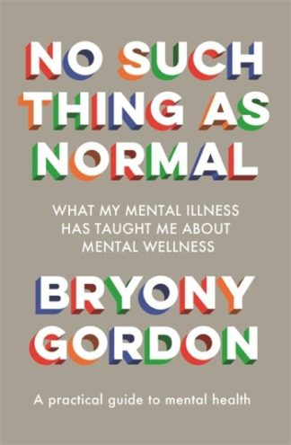 No Such Thing as Normal: From the author of Glorious Rock Bottom by Bryony Gordon