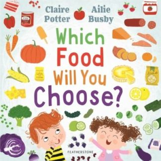 Which Food Will You Choose? by Claire Potter