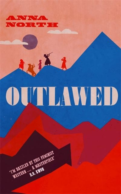 Outlawed: The Reese Witherspoon Book Club Pick by Anna North