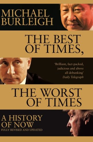 The Best of Times, The Worst of Times: A History of Now by Michael Burleigh