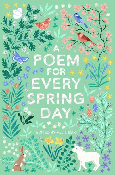 A Poem for Every Spring Day by Allie Esiri