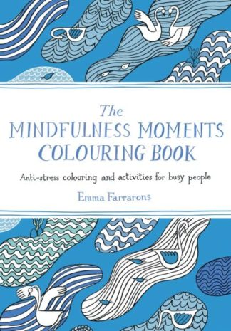 The Mindfulness Moments Colouring Book: Anti-stress Colouring and Activities for by Emma Farrarons