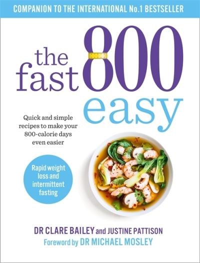 The Fast 800 Easy: Quick and simple recipes to make your 800-calorie days even e by Dr Claire Bailey