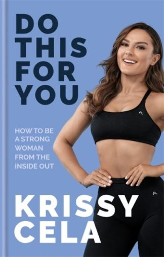 Do This for You: How to Be a Strong Woman from the Inside Out by Krissy Cela