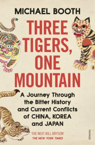 Three Tigers, One Mountain: A Journey through the Bitter History and Current Con by Michael Booth
