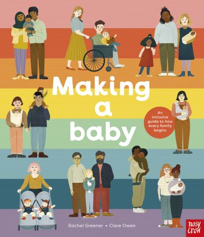 Making A Baby: An Inclusive Guide to How Every Family Begins by Rachel Greener