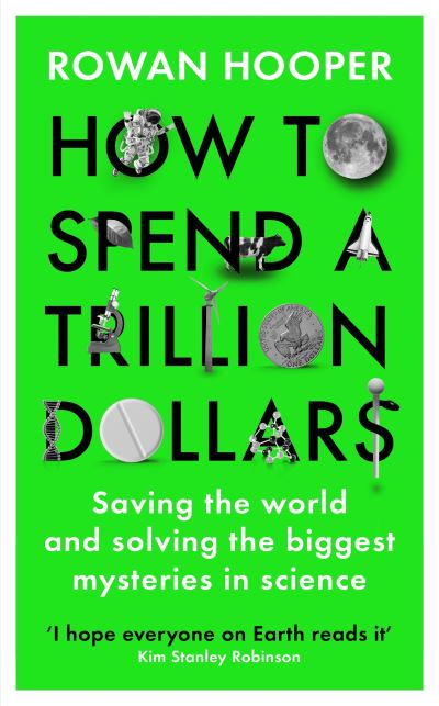 How to Spend a Trillion Dollars: Saving the World and Solving the Biggest Questi by Rowan Hooper