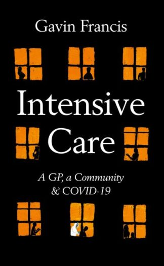 Intensive Care: A GP, a Community & COVID-19 by Gavin Francis