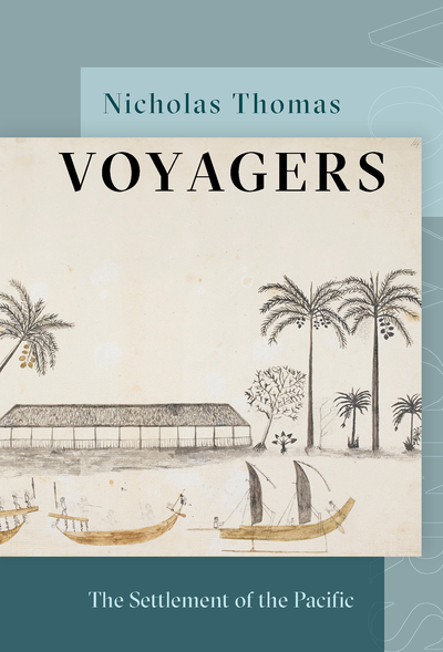 Voyagers: The Settlement of the Pacific by Nicholas Thomas