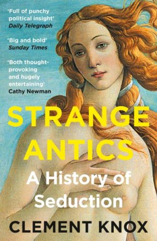 Strange Antics: A History of Seduction by Clement Knox