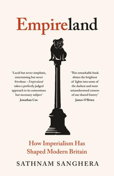 Empireland: How Imperialism Has Shaped Modern Britain by Sathnam Sanghera