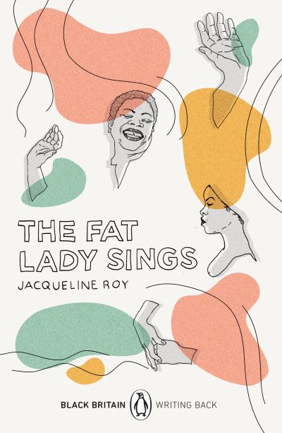 The Fat Lady Sings: Black Britain by Jacqueline Roy
