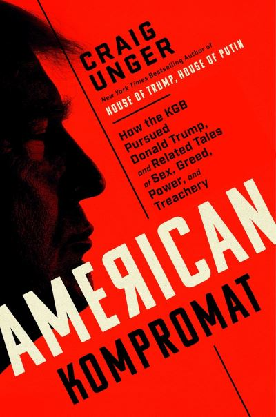 American Kompromat: How the KGB Cultivated Donald Trump, and Related Tales of Se by Craig Unger