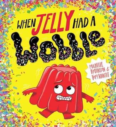 When Jelly Had a Wobble (PB) by Michelle Robinson