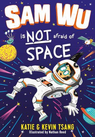Sam Wu is NOT Afraid of Space! (Sam Wu is Not Afraid) by Katie Tsang