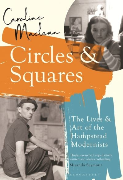 Circles and Squares: The Lives and Art of the Hampstead Modernists by Caroline Maclean