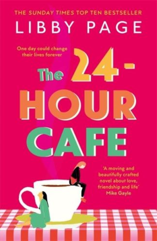 The 24-Hour Cafe: An uplifting story of friendship, hope and following your drea by Libby Page