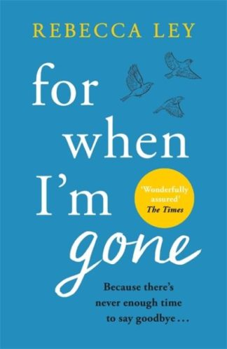 For When I'm Gone: The most heartbreaking and uplifting debut to curl up with in by Rebecca Ley