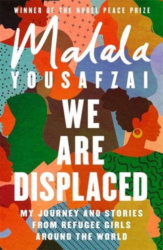 We Are Displaced: My Journey and Stories from Refugee Girls Around the World - F by Malala Yousafzai