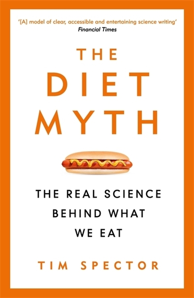 The Diet Myth: The Real Science Behind What We Eat by Professor Tim Spector