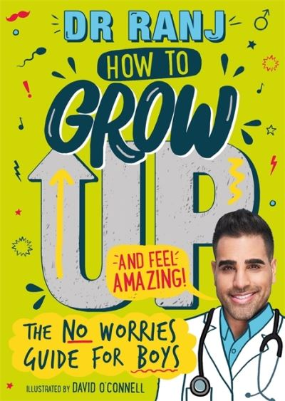 How to Grow Up and Feel Amazing!: The No-Worries Guide for Boys by Dr Ranj Singh