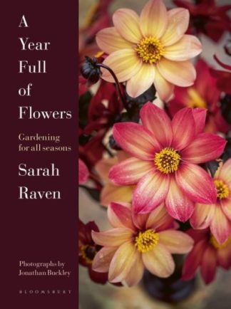 A Year Full of Flowers: Gardening for all seasons by Sarah Raven