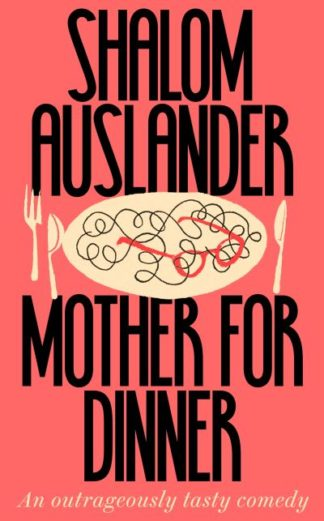 Mother for Dinner by Shalom Auslander