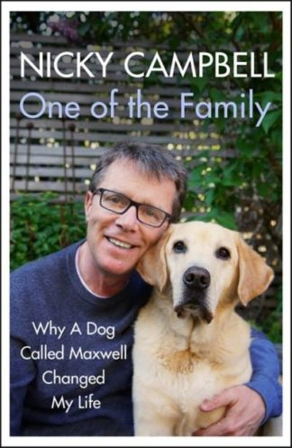 One of the Family: Why A Dog Called Maxwell Changed My Life by Nicky Campbell