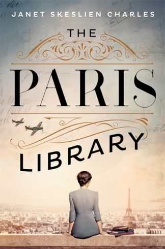 The Paris Library: a novel of courage and betrayal in Occupied Paris by Janet Skeslien Charles