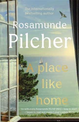 A Place Like Home: Brand new stories from beloved, internationally bestselling a by Rosamunde Pilcher