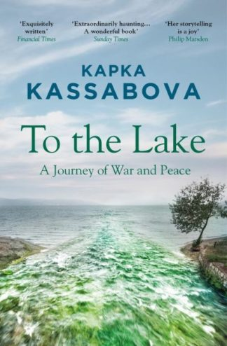 To the Lake: A Journey of War and Peace by Kapka Kassabova