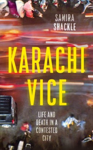 Karachi Vice: Life and Death in a Contested City by Samira Shackle