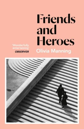 Friends And Heroes: The Balkan Trilogy 3 by Olivia Manning