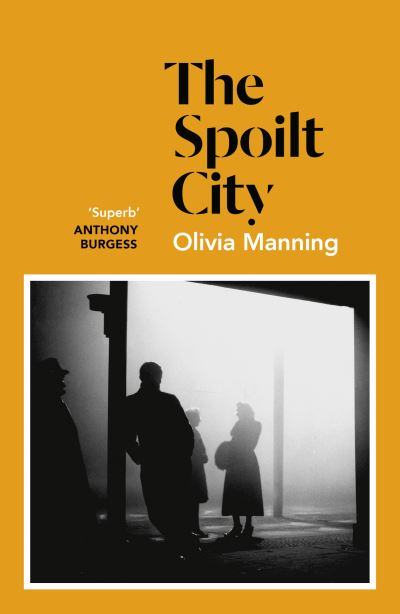 The Spoilt City: The Balkan Trilogy 2 by Olivia Manning