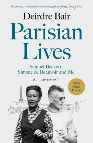 Parisian Lives: Samuel Beckett, Simone de Beauvoir and Me - a Memoir by Deirdre Bair
